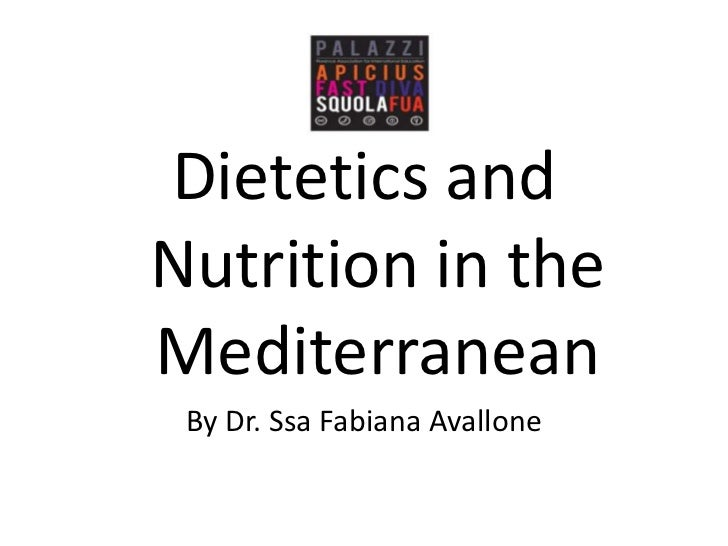 Dietetics and Nutrition in the Mediterranean<br />By Dr. Ssa Fabiana Avallone<br />