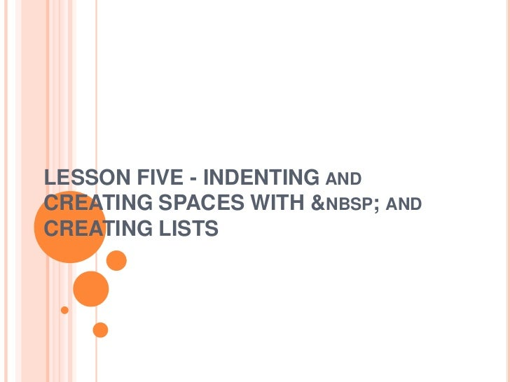 LESSON FIVE - INDENTING ANDCREATING SPACES WITH  ANDCREATING LISTS