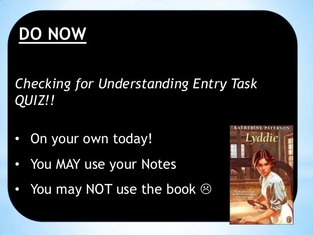 DO NOW Checking for Understanding Entry Task QUIZ!! • On your own today! • You MAY use your Notes  • You may NOT use the b...