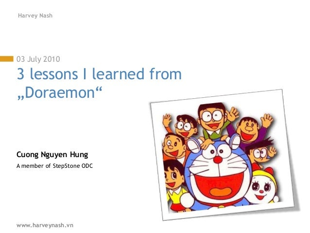 "www.harveynash.vn Harvey Nash 03 July 2010 3 lessons I learned from ""Doraemon"" Cuong Nguyen Hung A member of StepStone ODC"