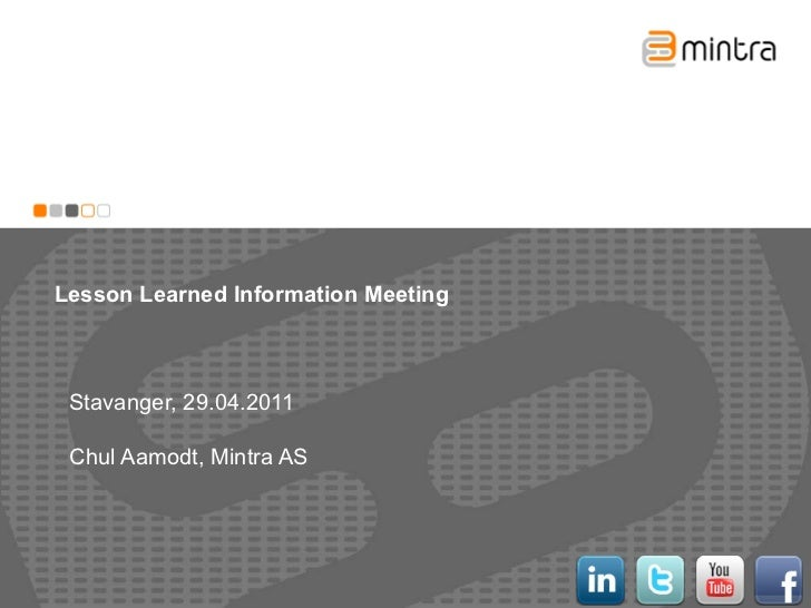 Lesson learned information meeting, Stavanger April 2011