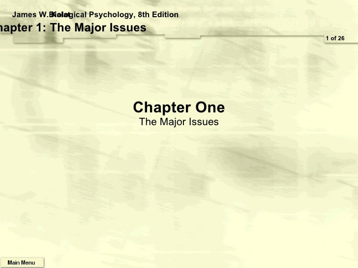Chapter One The Major Issues 1 of 26 James W. Kalat Biological Psychology, 8th Edition Chapter 1: The Major Issues