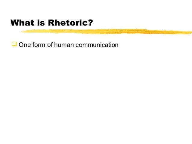 What is Rhetoric? One form of human communication