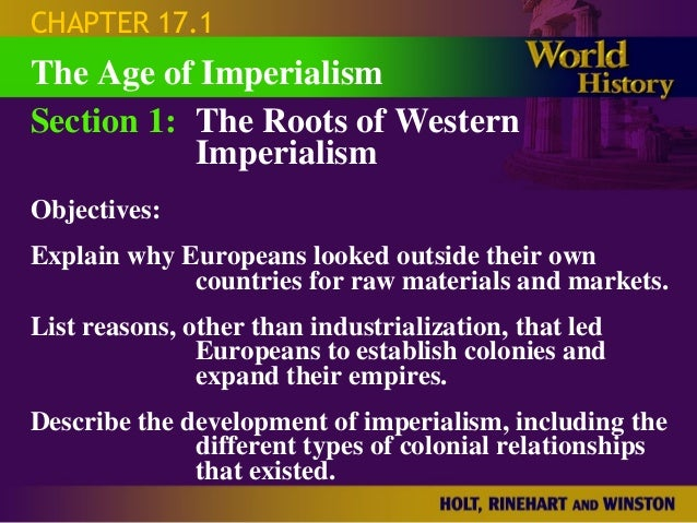 CHAPTER 17.1The Age of ImperialismSection 1: The Roots of Western           ImperialismObjectives:Explain why Europeans lo...