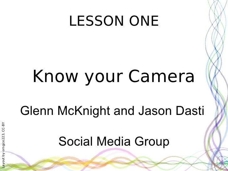 LESSON ONE Know your Camera Glenn McKnight and Jason Dasti  Social Media Group