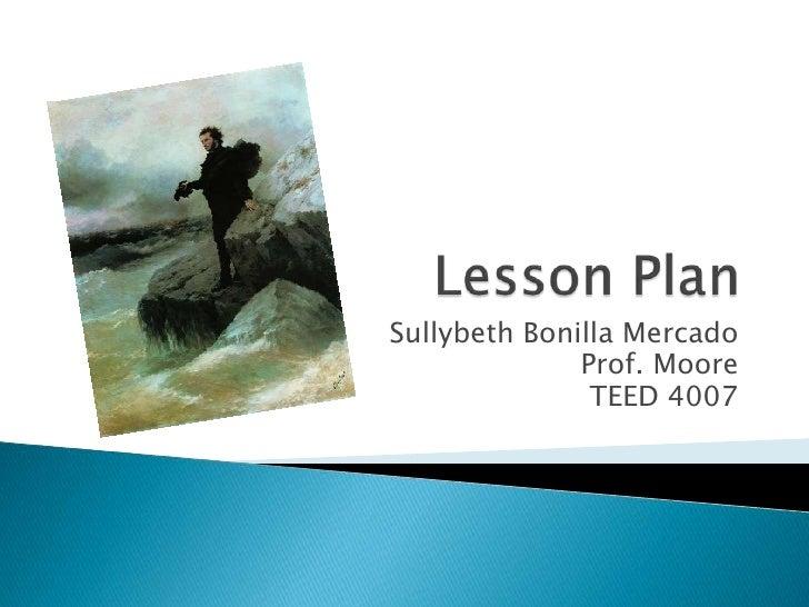 Lesson Plan <br />Sullybeth Bonilla Mercado<br />Prof. Moore<br />TEED 4007<br />