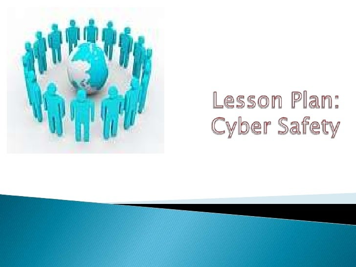 Lesson Plan:Cyber Safety<br />