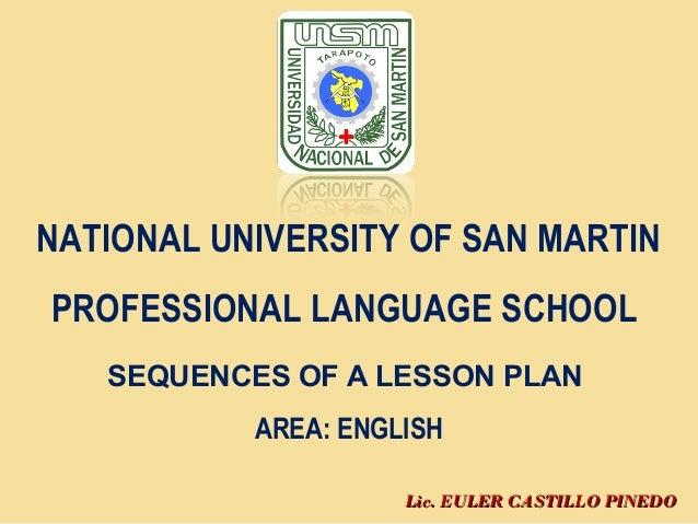 Lic. EULER CASTILLO PINEDOLic. EULER CASTILLO PINEDO NATIONAL UNIVERSITY OF SAN MARTIN PROFESSIONAL LANGUAGE SCHOOL SEQUEN...