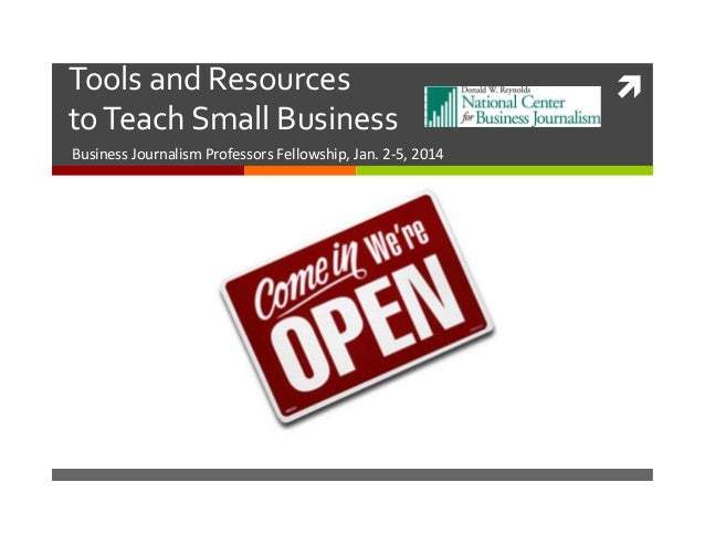 Tools	   and	   Resources	   	    to	   Teach	   Small	   Business	    Business	   Journalism	   Professors	   Fellowship,...