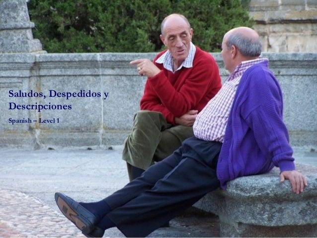 Saludos y DespedidosSaludos y Despedidos Spanish – Level ISpanish – Level I Saludos, Despedidos y Descripciones Spanish – ...
