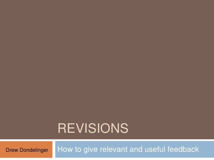 Revisions<br />How to give relevant and useful feedback<br />Drew Dondelinger<br />
