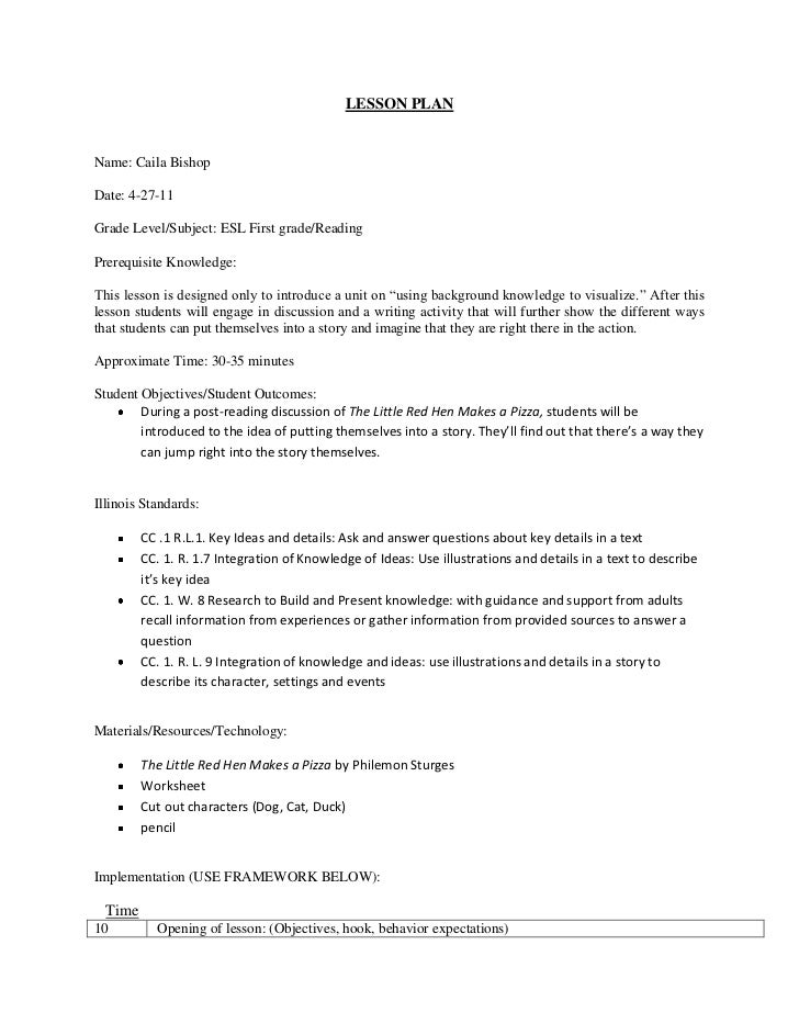 LESSON PLANName: Caila BishopDate: 4-27-11Grade Level/Subject: ESL First grade/ReadingPrerequisite Knowledge:This lesson i...