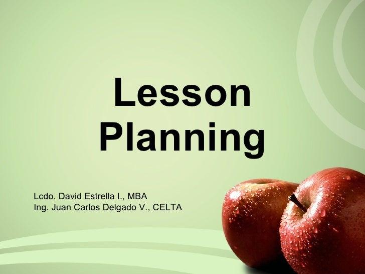 Lesson Planning Lcdo. David Estrella I., MBA Ing. Juan Carlos Delgado V., CELTA