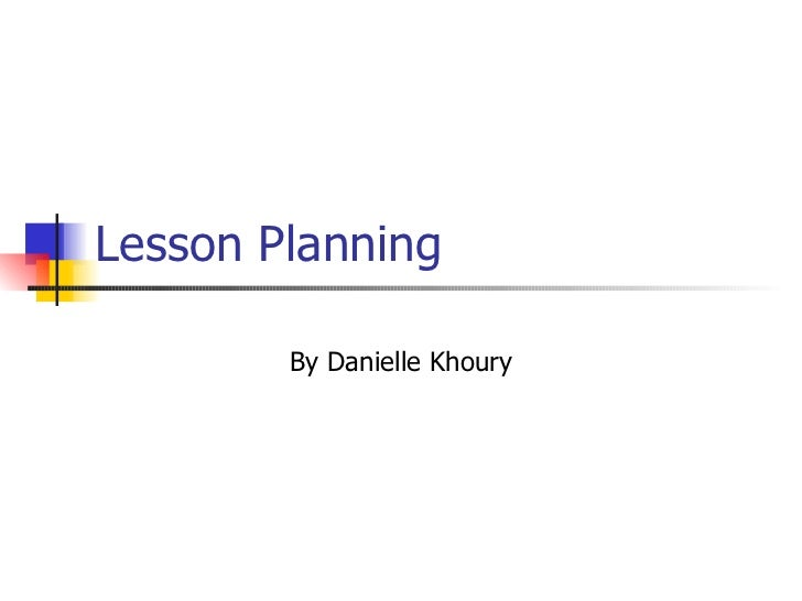 Lesson Planning By Danielle Khoury