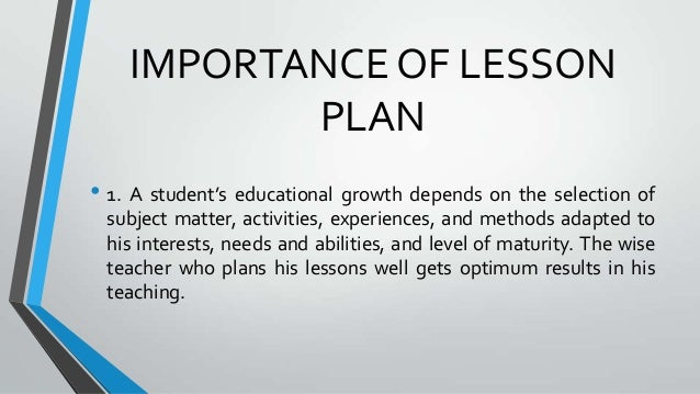 importance of lesson plan • what have i learned about my students that i can account for in future lesson planning a lesson plan acts as a road map for a class session.
