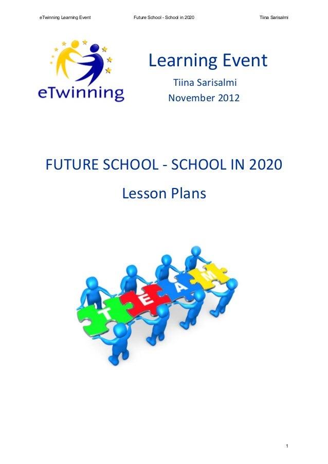 eTwinning Learning Event    Future School - School in 2020     Tiina Sarisalmi                                   Learning ...