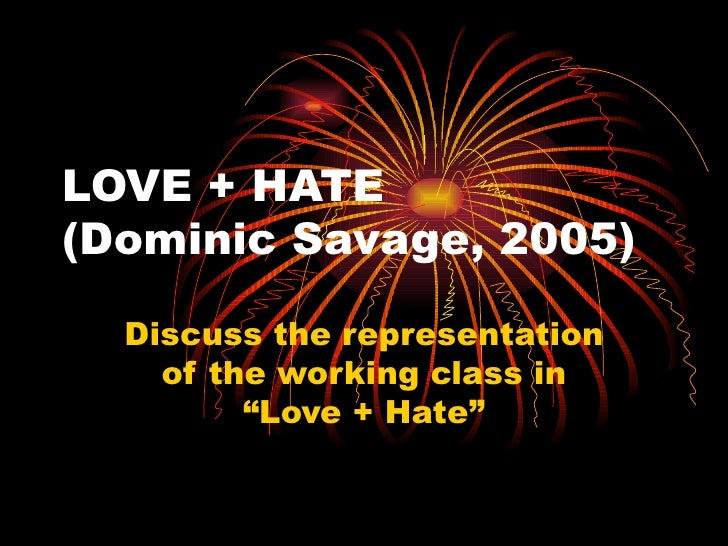 """LOVE + HATE(Dominic Savage, 2005)  Discuss the representation    of the working class in         """"Love + Hate"""""""