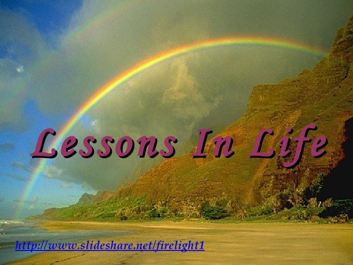 Lessons In Life http://www.slideshare.net/firelight1
