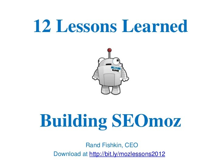 12 Lessons LearnedBuilding SEOmoz            Rand Fishkin, CEO  Download at http://bit.ly/mozlessons2012