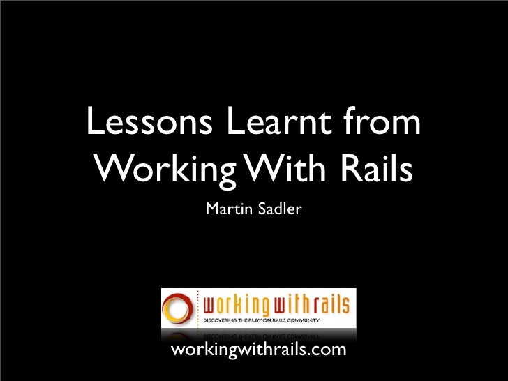 Lessons Learnt fromWorking With Rails       Martin Sadler    workingwithrails.com