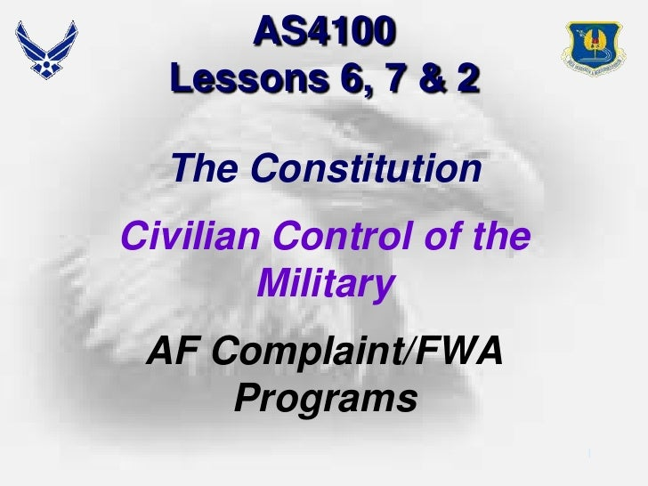 AS4100Lessons 6, 7 & 2<br />The Constitution<br />Civilian Control of the Military<br />AF Complaint/FWA Programs<br />1<b...