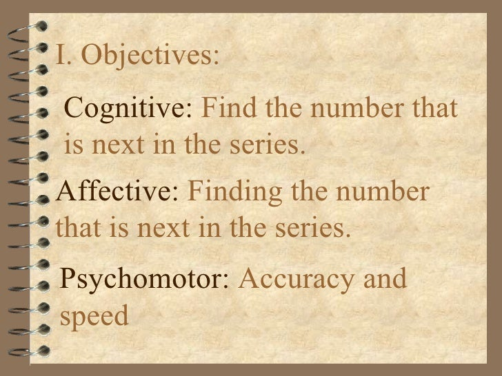 I. Objectives:Cognitive: Find the number thatis next in the series.Affective: Finding the numberthat is next in the series...