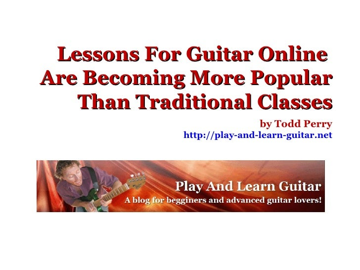 Lessons For Guitar Online  Are Becoming More Popular Than Traditional Classes by Todd Perry http://play-and-learn-guitar.net