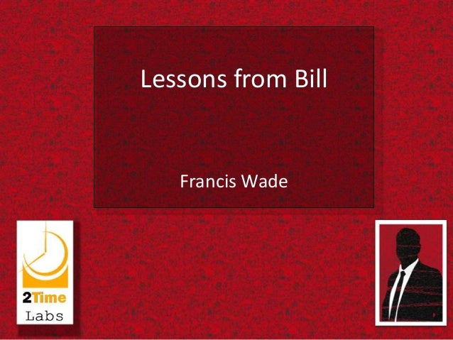 Lessons from Bill   Francis Wade