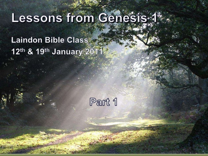 Lessons from Genesis 1<br />Laindon Bible Class <br />12th & 19th January 2011<br />Part 1<br />