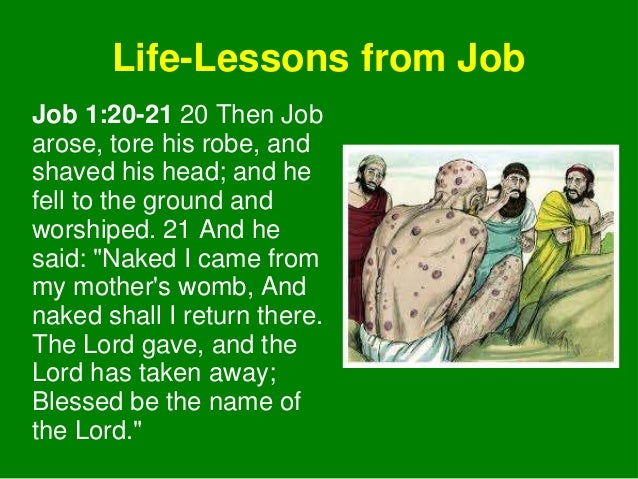 Life-Lessons from Job Job 1:20-21 20 Then Job arose, tore his robe, and shaved his head; and he fell to the ground and wor...