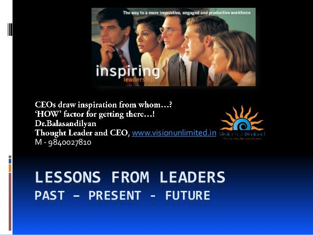 LESSONS FROM LEADERSPAST – PRESENT - FUTURE, www.visionunlimited.inM - 9840027810