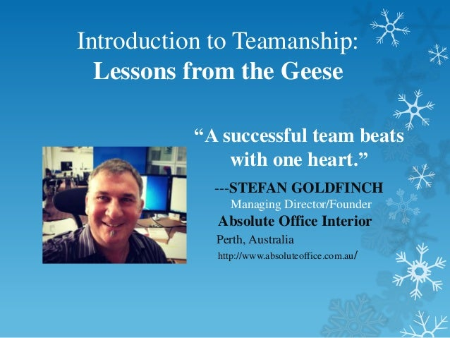 "Introduction to Teamanship:  Lessons from the Geese           ""A successful team beats               with one heart.""     ..."