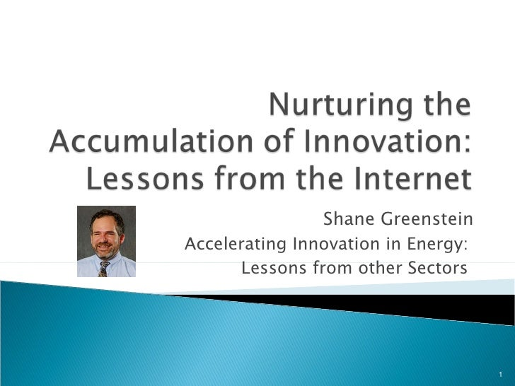 Shane Greenstein Accelerating Innovation in Energy:  Lessons from other Sectors