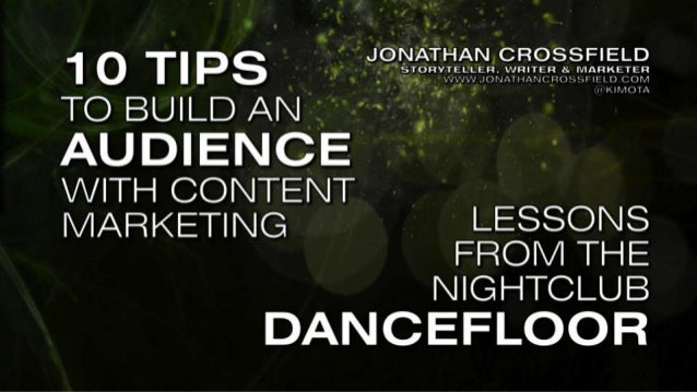 10 Tips to Build an Audience with Content Marketing — Lessons from the Nightclub Dancefloor