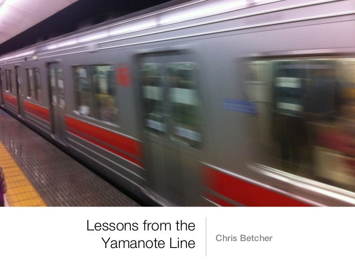 Lessons from the                   Chris Betcher  Yamanote Line
