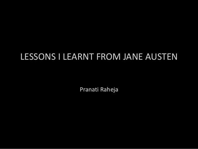 LESSONS I LEARNT FROM JANE AUSTEN Pranati Raheja