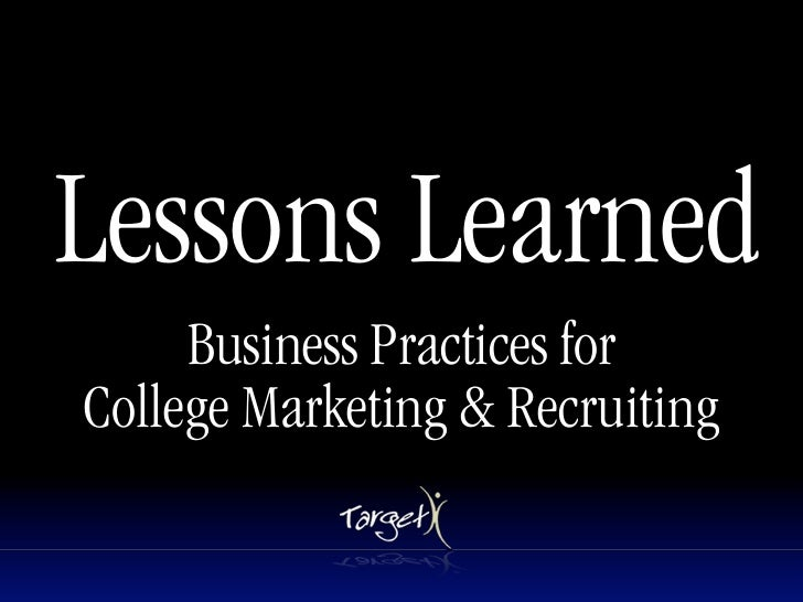 Lessons Learned      Business Practices for College Marketing & Recruiting