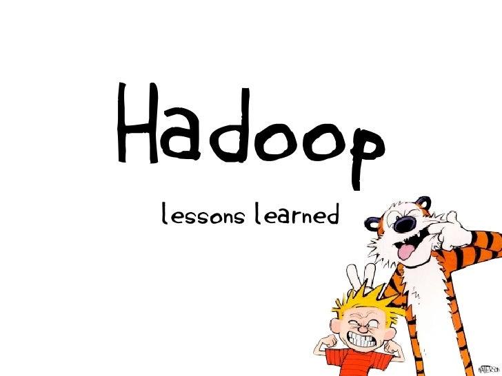 Hadoop lessons learned