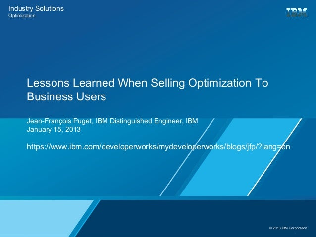 Industry SolutionsOptimization        Lessons Learned When Selling Optimization To        Business Users        Jean-Franç...