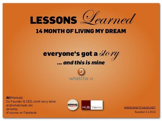 LESSONS  Learned  14 MONTH OF LIVING MY DREAM  everyone's got a  story  ... and this is mine  Ali Mahlodji Co-Founder & CE...