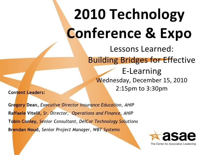 2010 Technology Conference & Expo Lessons Learned: Building Bridges for Effective E-Learning Wednesday, December 15, 2010 ...