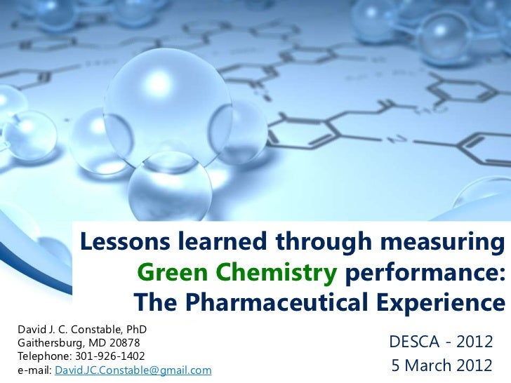Lessons learned through measuring                Green Chemistry performance:               The Pharmaceutical ExperienceD...