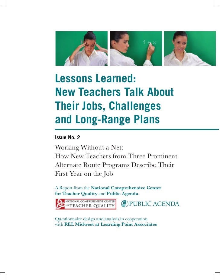 Lessons Learned:New Teachers Talk AboutTheir Jobs, Challengesand Long-Range PlansIssue No. 2Working Without a Net:How New ...