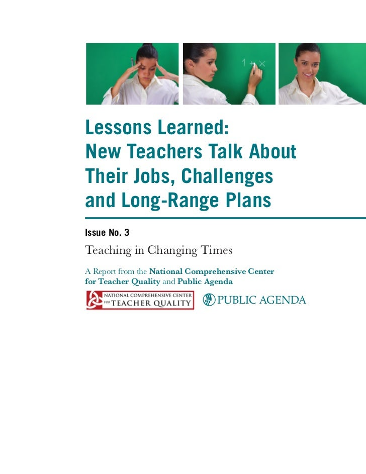Lessons Learned:New Teachers Talk AboutTheir Jobs, Challengesand Long-Range PlansIssue No. 3Teaching in Changing TimesA Re...