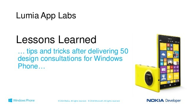 Lumia App Labs  Lessons Learned … tips and tricks after delivering 50 design consultations for Windows Phone…  © 2014 Noki...