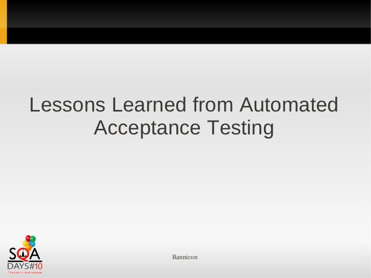 Lessons Learned from Automated      Acceptance Testing             Rannicon