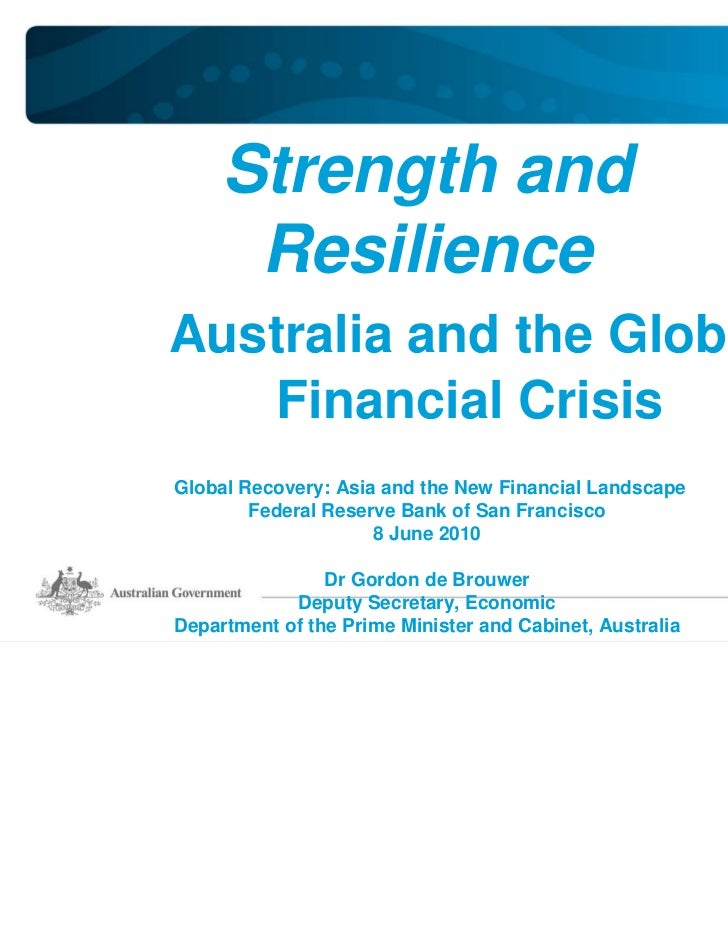 Strength and      ResilienceAustralia and the Global    Financial CrisisGlobal Recovery: Asia and the New Financial Landsc...