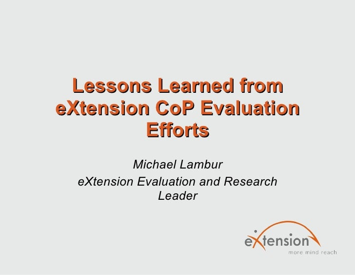 Lessons Learned from eXtension CoP Evaluation Efforts Michael Lambur eXtension Evaluation and Research Leader