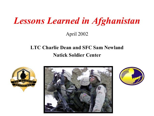 Lessons Learned in Afghanistan                April 2002   LTC Charlie Dean and SFC Sam Newland           Natick Soldier C...