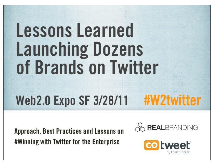 Lessons LearnedLaunching Dozensof Brands on TwitterWeb2.0 Expo SF 3/28/11                     #W2twitterApproach, Best Pra...